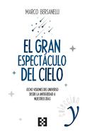 EL GRAN ESPECTÁCULO DEL CIELO. OCHO VISIONES DEL UNIVERSO DESDE LA ANTIGÜEDAD A NUESTROS DÍAS