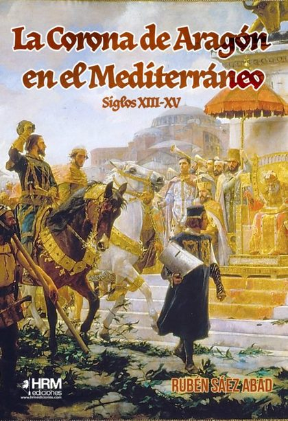 LA CORONA DE ARAGÓN EN EL MEDITERRÁNEO (SIGLOS XIII-XV).