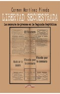 LIBERTAD SECUESTRADA. LA CENSURA DE PRENSA EN LA SEGUNDA REPÚBLICA