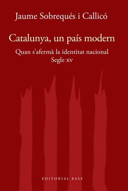 CATALUNYA I MODERNITAT. SEGLE XV. QUAN S´AFERMÀ LA IDENTITAT MODERNA