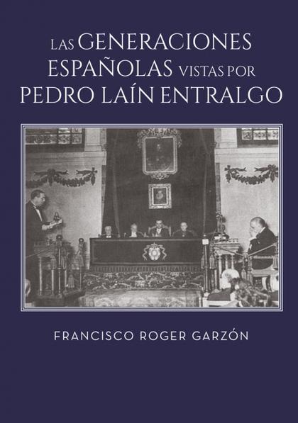 LAS GENERACIONES ESPAÑOLAS VISTAS POR PEDRO LAÍN ENTRALGO.