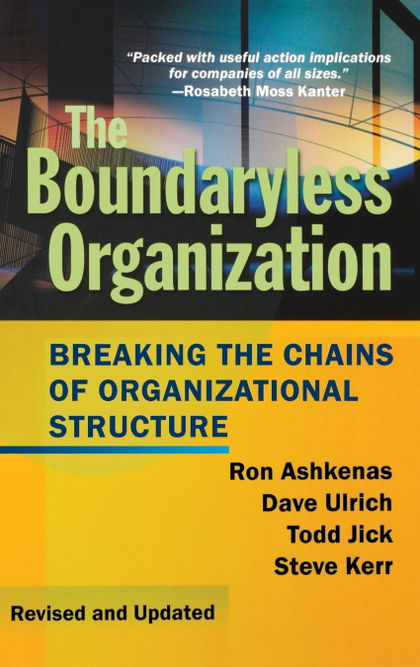 THE BOUNDARYLESS ORGANIZATION. BREAKING THE CHAINS OF ORGANIZATIONAL STRUCTURE