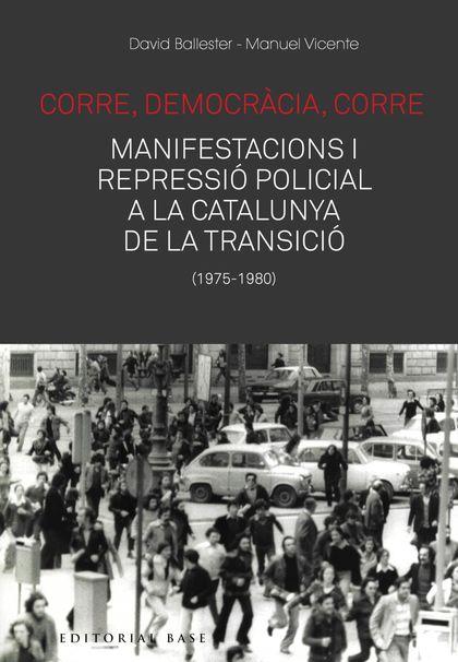 CORRE, DEMOCRÀCIA, CORRE. MOBILITZACIÓ I REPRESSIÓ A LA CATALUNYA DE LA TRANSICI