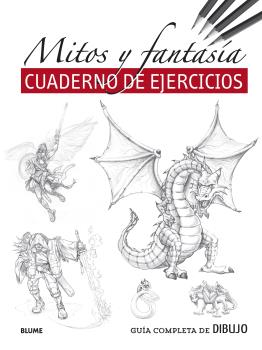 GUÍA COMPLETA DE DIBUJO. MITOS Y FANTASÍA (EJERCICIOS)                          CUADERNO DE EJE