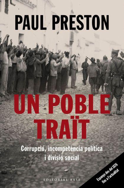 UN POBLE TRAÏT. CORRUPCIÓ, INCOMPETÈNCIA POLÍTICA I DIVISIÓ SOCIAL              ESPANYA DES DEL