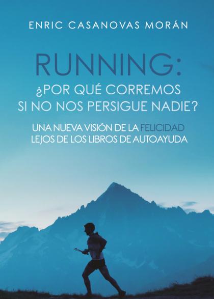 RUNNING: ¿POR QUÉ CORREMOS SI NO NOS PERSIGUE NADIE? UNA NUEVA VISIÓN DE LA FELI.