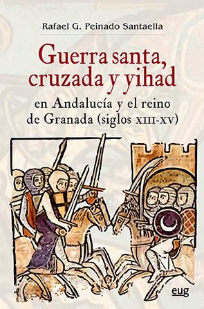 GUERRA  SANTA, CRUZADA Y YIHAD EN ANDALUCÍA Y EL REINO DE GRANADA (SIGLOS XIII-X.