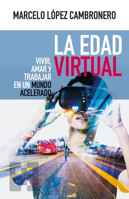 LA EDAD VIRTUAL                                                                 VIVIR, AMAR Y T