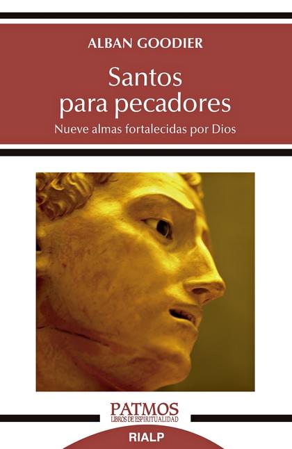 SANTOS PARA PECADORES. NUEVE ALMAS FORTALECIDAS POR DIOS