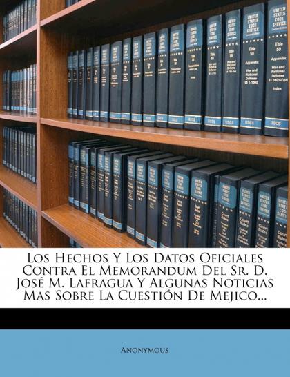 LOS HECHOS Y LOS DATOS OFICIALES CONTRA EL MEMORANDUM DEL SR. D. JOSE M. LAFRAGU
