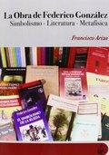 LA OBRA DE FEDERICO GONZÁLEZ. SIMBOLISMO, LITERATURA, METAFÍSICA