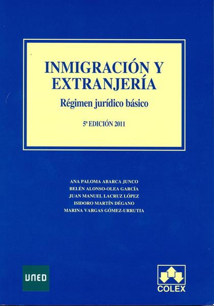 INMIGRACIÓN Y EXTRANJERÍA. RÉGIMEN JURÍDICO BÁSICO 5ª EDICIÓN 2011.