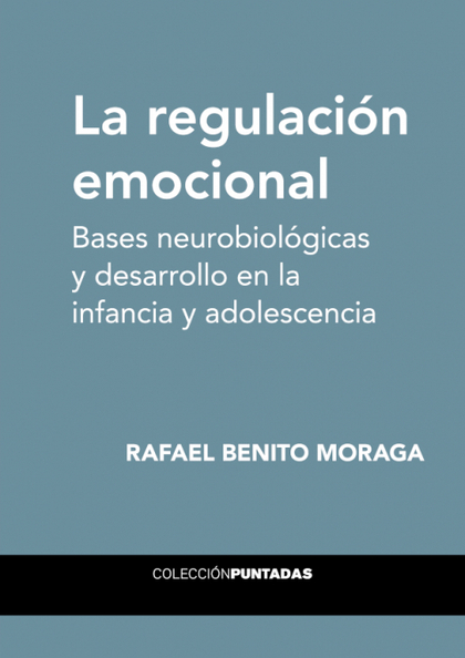 LA REGULACI¢N EMOCIONAL. BASES NEUROBIOL¢GICAS Y DESARROLLO EN LA INFANCIA Y ADO