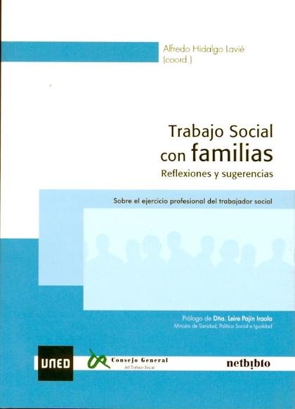 TRABAJO SOCIAL CON FAMILIAS : REFLEXIONES Y SUGERENCIAS :  SOBRE EL EJERCICIO PROFESIONAL DEL T