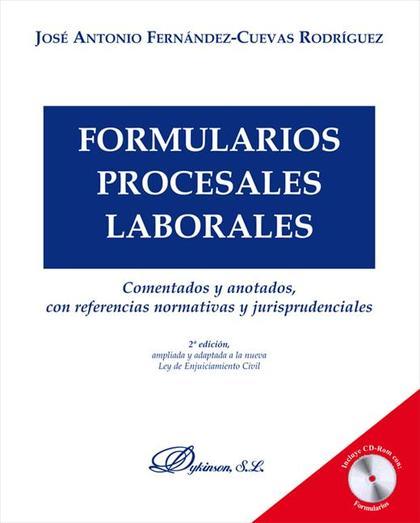 FORMULARIOS PROCESALES LABORALES, COMENTADOS Y ANOTADOS, CON REFERENCIAS NORMATIVAS Y JURISPRUD