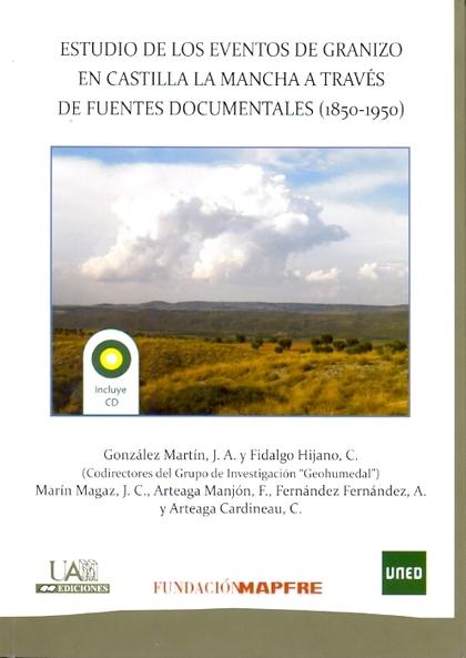 ESTUDIO DE LOS EVENTOS DE GRANIZO EN CASTILLA-LA MANCHA A TRAVÉS DE FUENTES DOCUMENTALES (1850-