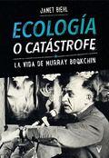 ECOLOGÍA O CATÁSTROFE. LA VIDA DE MURRAY BOOKCHIN