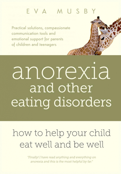 ANOREXIA AND OTHER EATING DISORDERS. HOW TO HELP YOUR CHILD EAT WELL AND BE WELL: PRACTICAL SKI