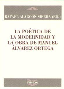 POETICA DE LA MODERNIDAD Y LA OBRA DE MANUEL ALVAREZ ORTEGA.