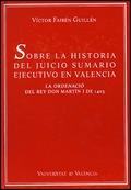 SOBRE LA HISTORIA DEL JUICIO SUMARIO EJECUTIVO EN VALENCIA : LA ORDENACIÓ DEL REY DON MARTÍN I