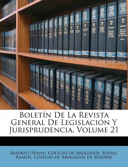 BOLETÍN DE LA REVISTA GENERAL DE LEGISLACIÓN Y JURISPRUDENCIA, VOLUME 21