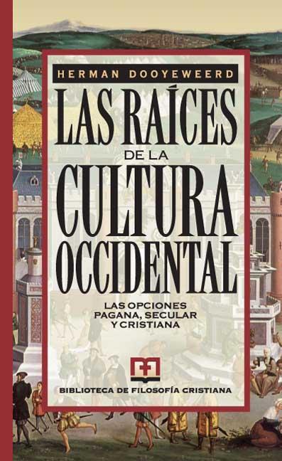 LAS RAÍCES DE LA CULTURA OCCIDENTAL : LAS OPCIONES PAGANAS, SECULAR Y CRISTIANA