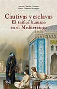 CAUTIVAS Y ESCLAVAS                                                             EL TRÁFICO HUMA