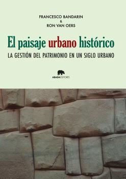 EL PAISAJE URBANO HISTÓRICO : LA GESTIÓN DEL PATRIMONIO EN UN SIGLO URBANO