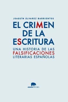 EL CRIMEN DE LA ESCRITURA : UNA HISTORIA DE LA LITERATURA APÓCRIFA ESPAÑOLA