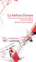 LA BÁRBARA EUROPA : UNA MIRAD DESDE EL POSTCOLONIALISMO Y LA DECOLONIALIDAD