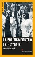 LA POLÍTICA CONTRA LA HISTORIA.