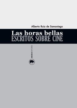 LAS HORAS BELLAS : ESCRITOS SOBRE CINE