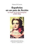ESPAÑOLAS EN UN PAÍS DE FICCIÓN : LA MUJER EN EL CINE FRANQUISTA, 1939-1963