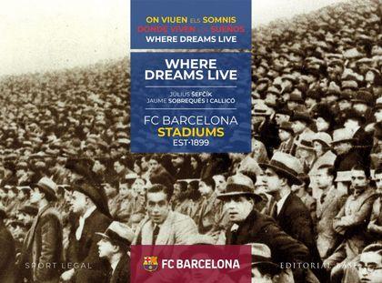 FCB STADIUMS. 1899-2019. DONDE VIVEN LOS SUEÑOS