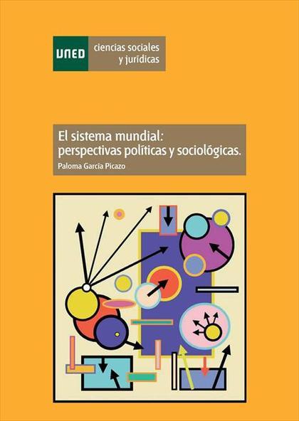 EL SISTEMA MUNDIAL : PERSPECTIVAS POLÍTICAS Y SOCIOLÓGICAS