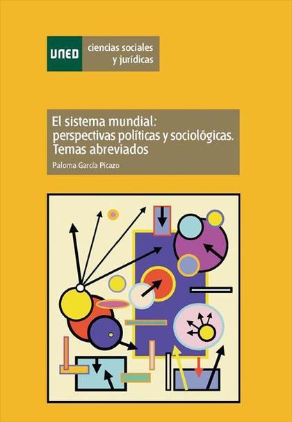 EL SISTEMA MUNDIAL : PERSPECTIVAS POLÍTICAS Y SOCIOLÓGICAS. TEMAS ABREVIADOS