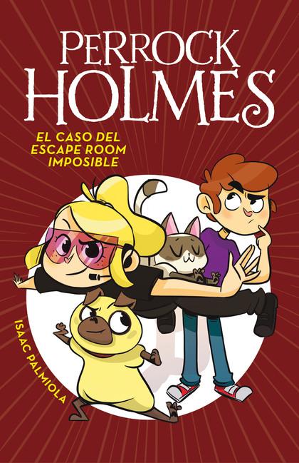 EL CASO DEL ESCAPE ROOM IMPOSIBLE (SERIE PERROCK HOLMES 9).