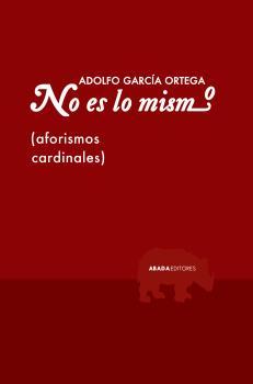 NO ES LO MISMO : AFORISMOS CARDINALES