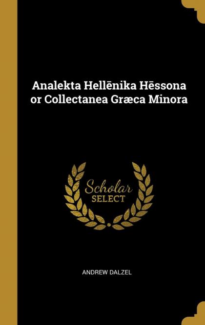 ANALEKTA HELLNIKA HSSONA OR COLLECTANEA GRÆCA MINORA