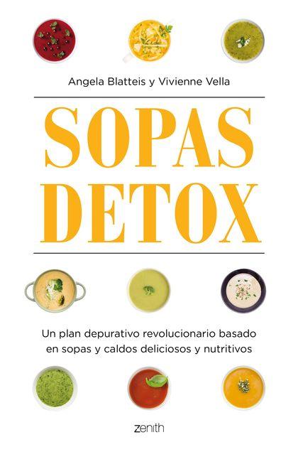SOPAS DETOX. UN PLAN DEPURATIVO REVOLUCIONARIO BASADO EN SOPAS Y CALDOS DELICIOSOS Y NUTRITIV