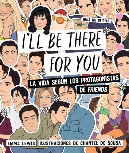 I´LL BE THERE FOR YOU. LA VIDA SEGÚN LOS PROTAGONISTAS DE ´FRIENDS´