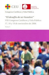 ACTAS VIII CONGRESO CATÓLICOS Y VIDA PÚBLICA. EL DESAFÍO DE SER HOMBRE