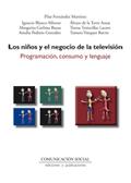 LOS NIÑOS Y EL NEGOCIO DE LA TELEVISIÓN : PROGRAMACIÓN, CONSUMO Y LENGUAJE