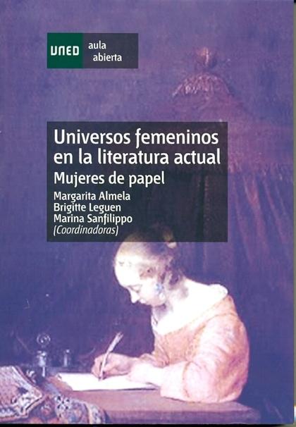 UNIVERSOS FEMENINOS EN LA LITERATURA ACTUAL : MUJERES DE PAPEL