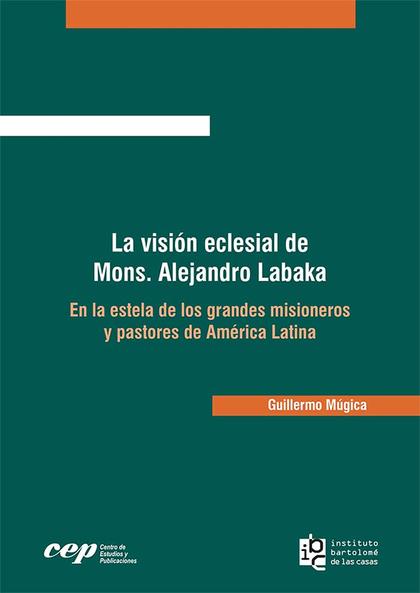 LA VISI¢N ECLESIAL DE MONS. ALEJANDRO LABAKA. EN LA ESTELA DE LOS GRANDES MISION