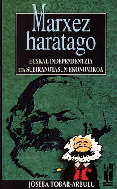 MARXEZ HARATAGO. EUSKAL INDEPENDENTZIA ETA SUBIRANOTASUN EKONOMIKOA