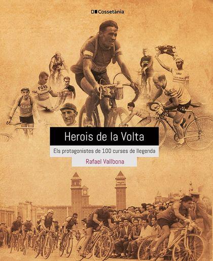 HEROIS DE LA VOLTA. ELS PROTAGONISTES DE 100 CURSES DE LLEGENDA