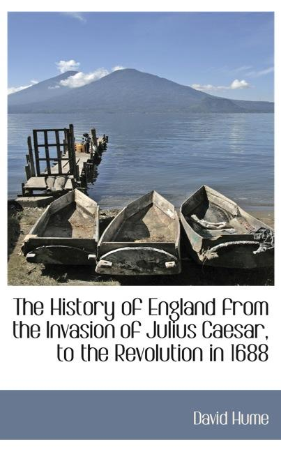 The History of England from the Invasion of Julius Caesar, to the Revolution in 1688