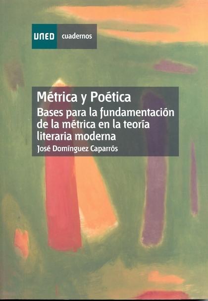 MÉTRICA Y POÉTICA : BASES PARA LA FUNDAMENTACIÓN DE LA MÉTRICA EN LA TEORÍA LITERARIA MODERNA