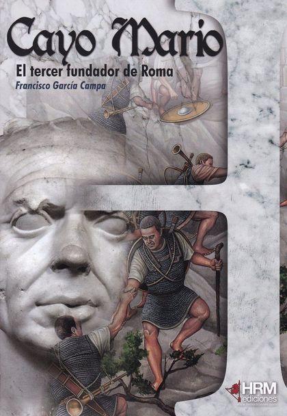 CAYO MARIO : EL TERCER FUNDADOR DE ROMA